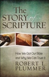 The Story of Scripture: How We Got Our Bible and Why We Can Trust It