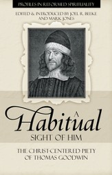A Habitual Sight of Him: The Christ-Centered Piety of Thomas Goodwin - eBook