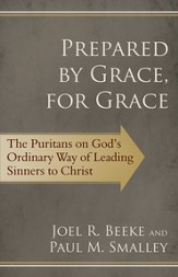 Prepared by Grace, for Grace: The Puritans on God's Way of Leading Sinners to Christ - eBook