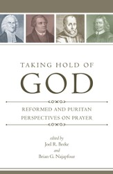 Taking Hold of God: Reformed and Puritan Perspectives on Prayer - eBook