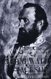 Life and Campaigns of Lieutenant General Thomas J. Stonewall Jackson