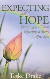 Expecting with Hope: Claiming Joy When Expecting a Baby After Loss