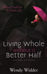 Living Whole Without a Better Half: Biblical Truth for the Single Life, Second Edition