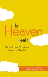 Is Heaven Real? Meditations on Scriptures About the   Afterlife