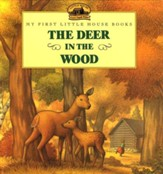 The Deer in the Wood, My First Little House Books