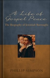 A Life of Gospel Peace: A Biography of Jeremiah Burroughs - eBook
