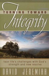 Turning Toward Integrity: Face Life's Challenges with God's Strength and New Resolve