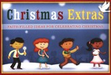 Christmas Extras!: Faith-Filled Ideas For Celebrating Christmas