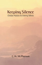 Keeping Silence: Christian Practices for Entering Stillness - eBook