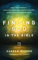 Finding God in the Bible: What Crazy Prophets, Fickle Followers and Dangerous Outlaws Reveal about Friendship with God - eBook