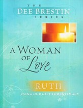 A Woman of Love: Ruth, Dee Brestin Bible Study Series