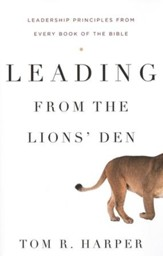 Leading from the Lions' Den: Leadership Principles from Every Book of the Bible