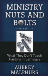 Ministry Nuts and Bolts: What They Don't Teach Pastors in Seminary, Second Edition