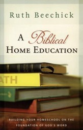 A Biblical Home Education: Building Your Homeschool on the Foundation of God's Word - Slightly Imperfect