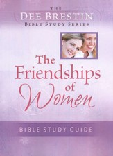The Friendships of Women: Bible Study Guide, Dee Brestin  Bible Study Series - Slightly Imperfect