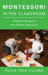 Montessori in the Classroom: A Teacher's Account of How Children Really Learn - eBook