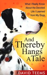 And Thereby Hangs a Tale: What I Really Know About the Devoted Life I Learned from My Dogs - eBook