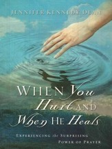 When You Hurt and When He Heals: Experiencing the Surprising Power of Prayer