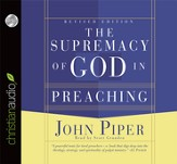 The Supremacy of God in Preaching - Unabridged Audiobook on CD