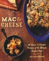 Mac & Cheese:80 Classic and Creative Versions of the Ultimate Comfort Food