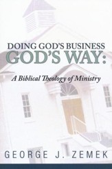Doing God's Business God's Way: A Biblical Theology of Ministry