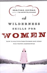 Wilderness Skills for Women: How to Survive Heartbreak and Other Full-Blown Meltdowns