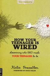 How Your Teenager Is Wired: Discovering Who God Made Your Teenager to Be