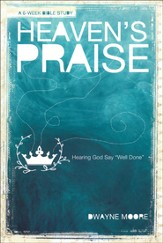 Heaven's Praise: Hearing God Say, Well Done