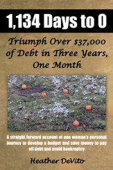 1,134 Days to 0: Triumph Over $37,000 of Debt in Three Years, One Month - eBook