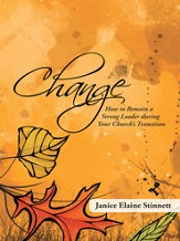 Change: How to Remain a Strong Leader during Your Church's Transition - eBook