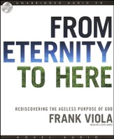 From Eternity to Here: Rediscovering the Ageless Purpose of God - Audiobook on CD