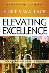 Elevating Excellence: 10 Defining Choices that Lead to Relevance - eBook