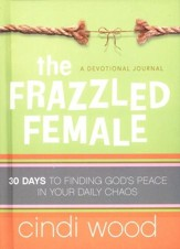 The Frazzled Female: 30 Days to Finding God's Peace in Your Daily Chaos