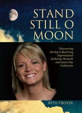 Stand Still O Moon: Discovering the Key to Receiving Supernatural Authority, Rewards, and Latter Day Endurance - eBook