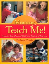 Mommy, Teach Me: Preparing Your Preschool Child for a Lifetime of Learning