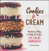 Cookies & Cream: Hundreds of Ways to Make the Perfect Ice Cream Sandwich
