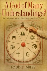 A God of Many Understandings? The Gospel and a Theology of Religions