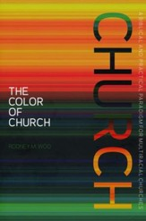 The Color of Church: A Biblical and Practical Paradigm for Multiracial Churches