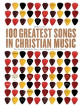 100 Greatest Songs in Christian Music: The Stories Behind the Music that Changed Our Lives Forever - eBook