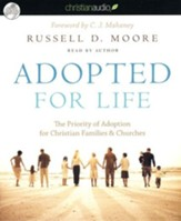 Adopted for Life: The Priority of Adoption for Christian Families & Churches - Unabridged Audiobook on CD