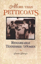 More than Petticoats: Remarkable Tennessee Women