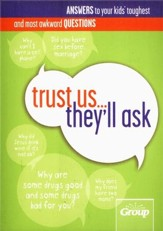 Trust Us...They'll Ask: Answers to Your Kids' Toughest and Most Awkward Questions