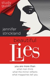 Beautiful Lies Study Guide: You Are More Than *What Men Think *What the Mirror Reflects *What Magazines Tell You - eBook