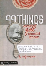 99 Things Every Girl Should Know: Practical Insights for Loving God, Yourself and Others