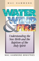 Water, Wind, and Fire: Understanding the New Birth and the Baptism of the Holy Spirit - eBook