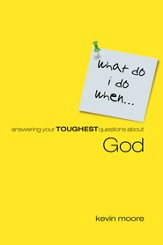 What Do I Do When?: Answering Teens Toughest Questions About God - eBook