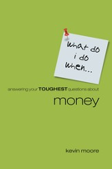 What Do I Do When?: Answering Teens Toughest Questions About Money - eBook