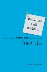 What Do I Do When?: Answering Teens Toughest Questions About Friends - eBook