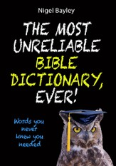 The Most Unreliable Bible Dictionary, Ever!: Words you never knew you needed - eBook