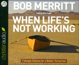 When Life's Not Working: 7 Simple Choices for a Better Tomorrow - Unabridged audiobook on CD